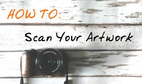 How to scan your artwork.